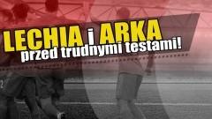 Lechia i Arka przed trudnymi testami!
