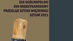 Sztum. XXX Ogólnopolski i XVII Międzynarodowy Przegląd Sztuki Więziennej.